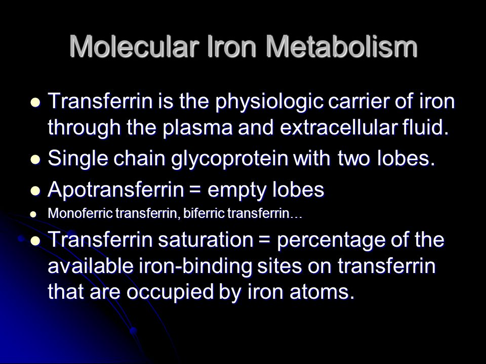 Molecular Iron Metabolism Transferrin is the physiologic carrier of iron through the plasma and extracellular fluid.