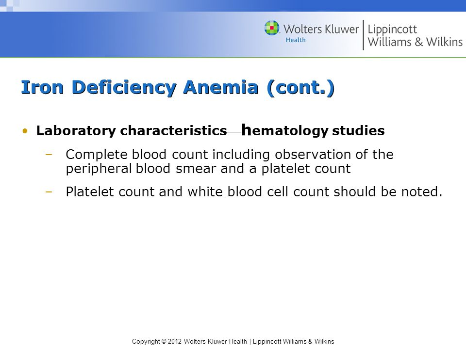 Copyright © 2012 Wolters Kluwer Health | Lippincott Williams & Wilkins Iron Deficiency Anemia (cont.) Laboratory characteristics h ematology studies