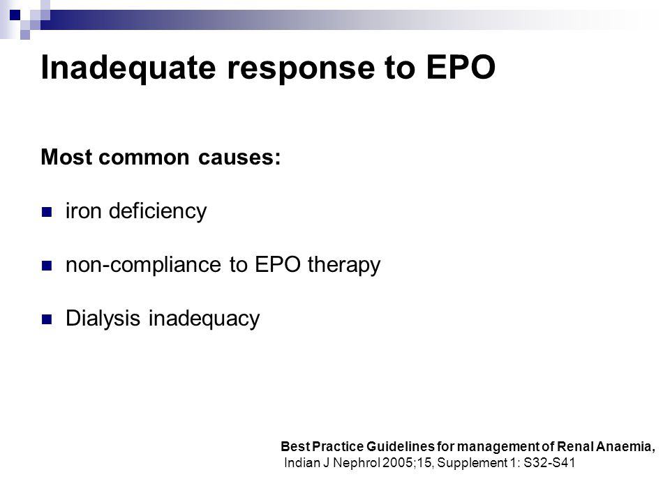Inadequate response to EPO Most common causes: iron deficiency non-compliance to EPO therapy Dialysis inadequacy Best Practice Guidelines for manageme