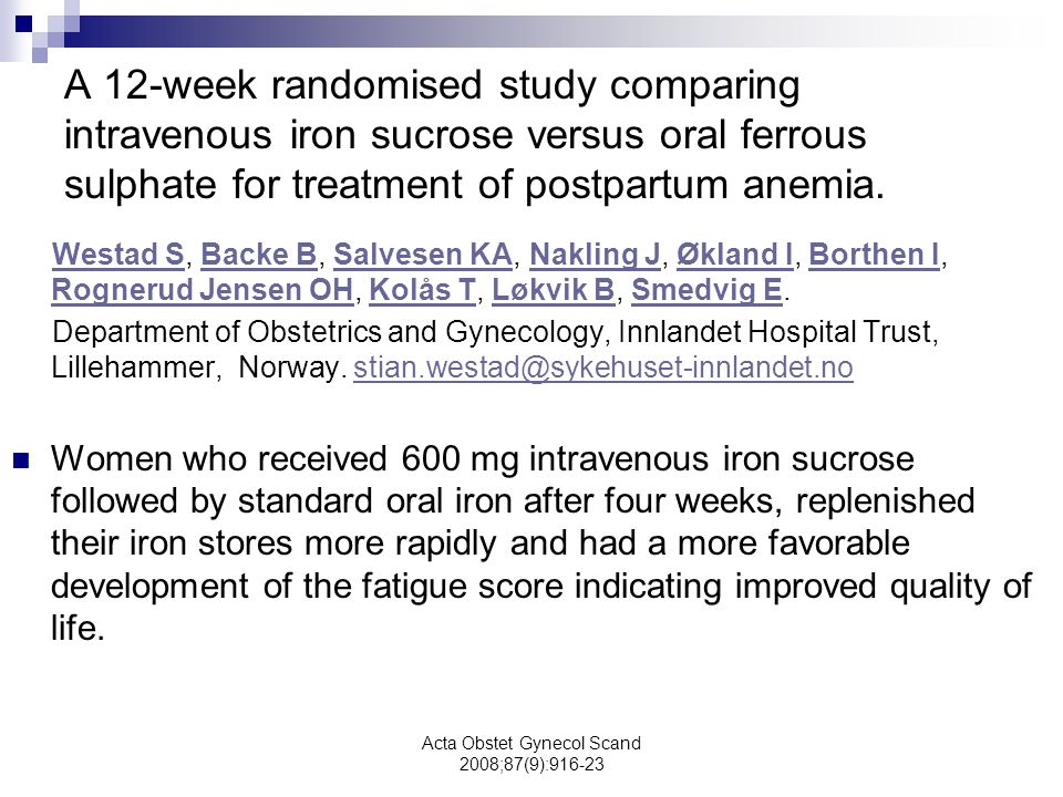 Acta Obstet Gynecol Scand 2008;87(9):916-23 A 12-week randomised study comparing intravenous iron sucrose versus oral ferrous sulphate for treatment o