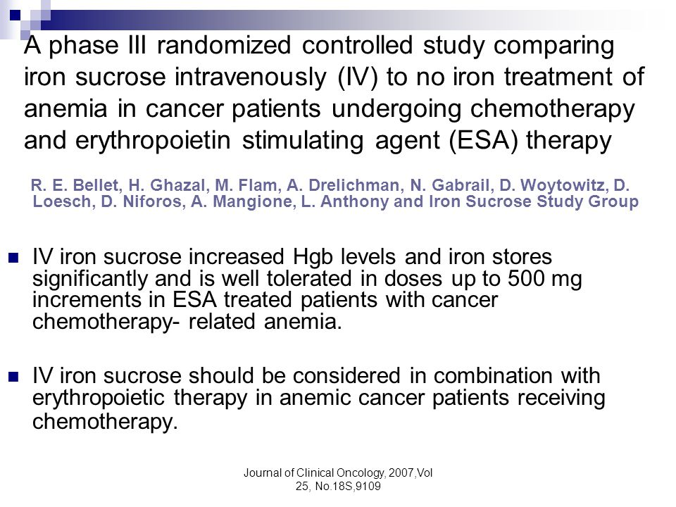 Journal of Clinical Oncology, 2007,Vol 25, No.18S,9109 A phase III randomized controlled study comparing iron sucrose intravenously (IV) to no iron tr