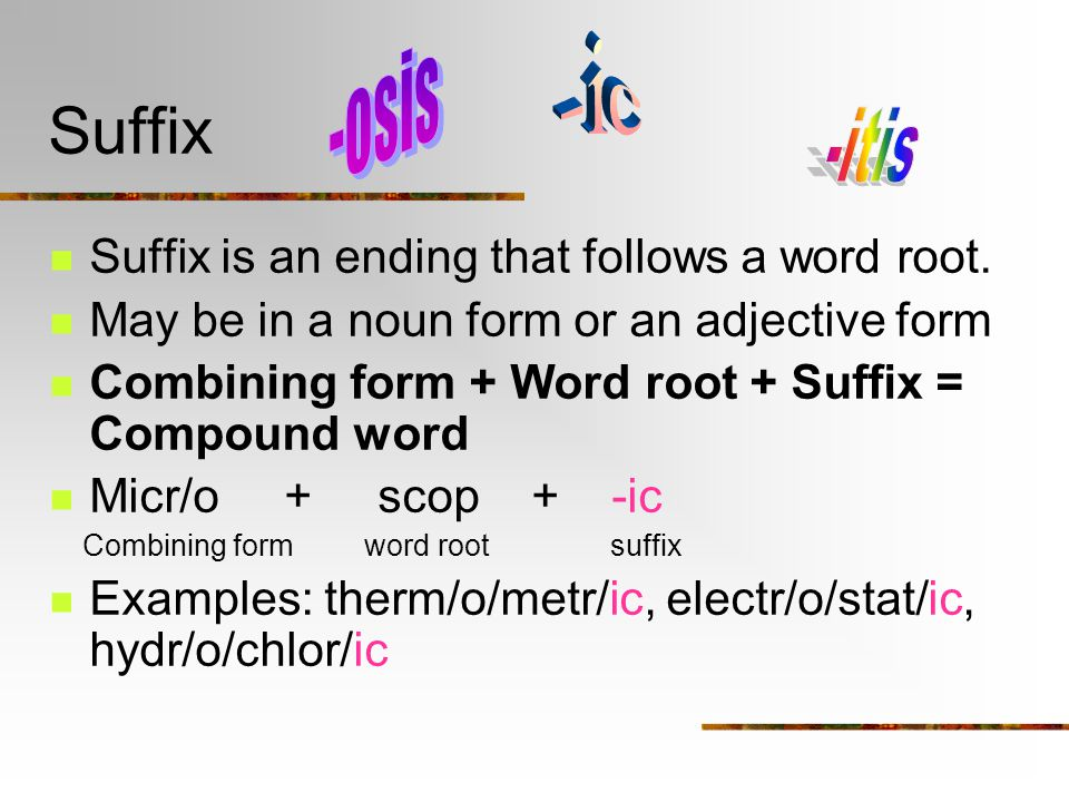 Suffix Suffix is an ending that follows a word root.