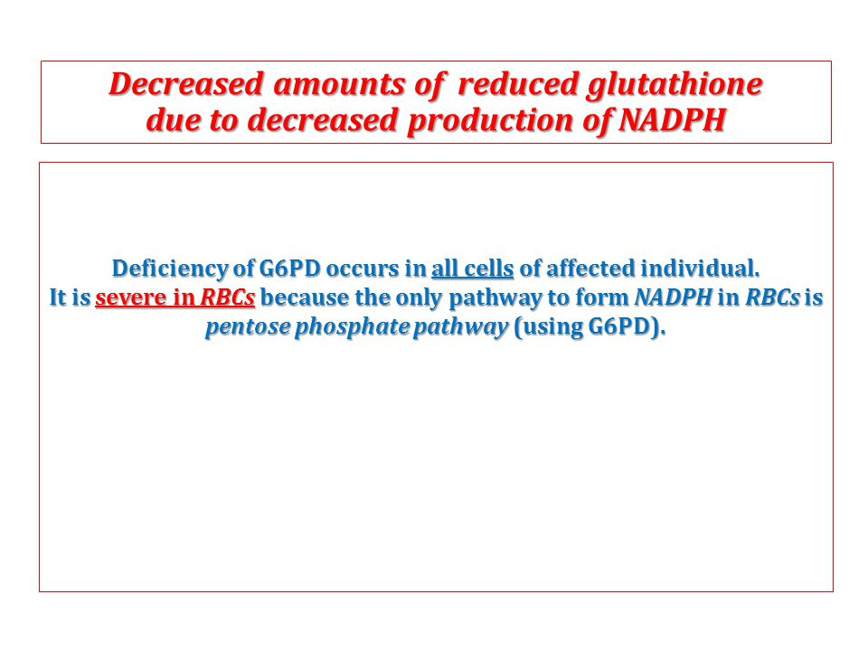 Deficiency of G6PD occurs in all cells of affected individual.