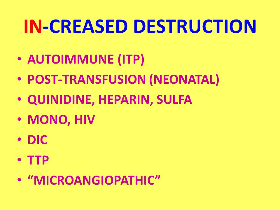 "IN-CREASED DESTRUCTION AUTOIMMUNE (ITP) POST-TRANSFUSION (NEONATAL) QUINIDINE, HEPARIN, SULFA MONO, HIV DIC TTP ""MICROANGIOPATHIC"""