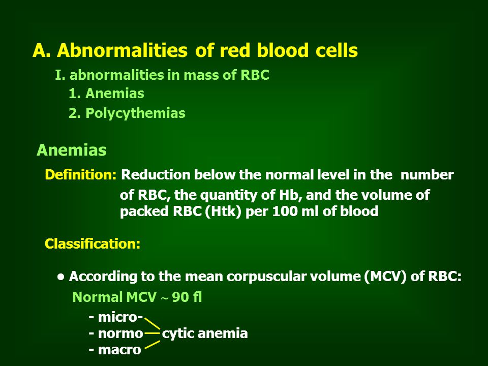 A.Abnormalities of red blood cells I. abnormalities in mass of RBC 1. Anemias 2. Polycythemias Anemias Definition: Reduction below the normal level in