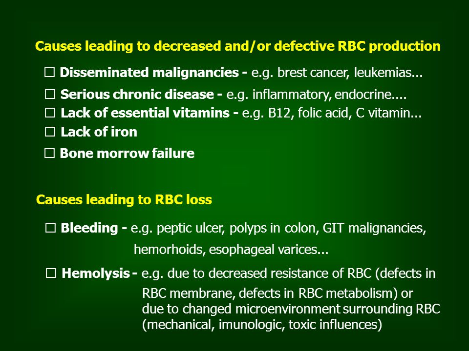 Causes leading to decreased and/or defective RBC production Disseminated malignancies - e.g. brest cancer, leukemias... Serious chronic disease - e.g.