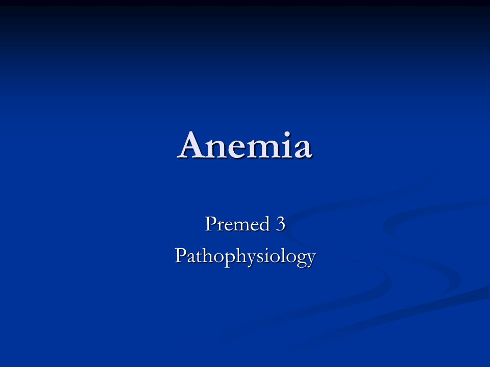 Anemia Premed 3 Pathophysiology