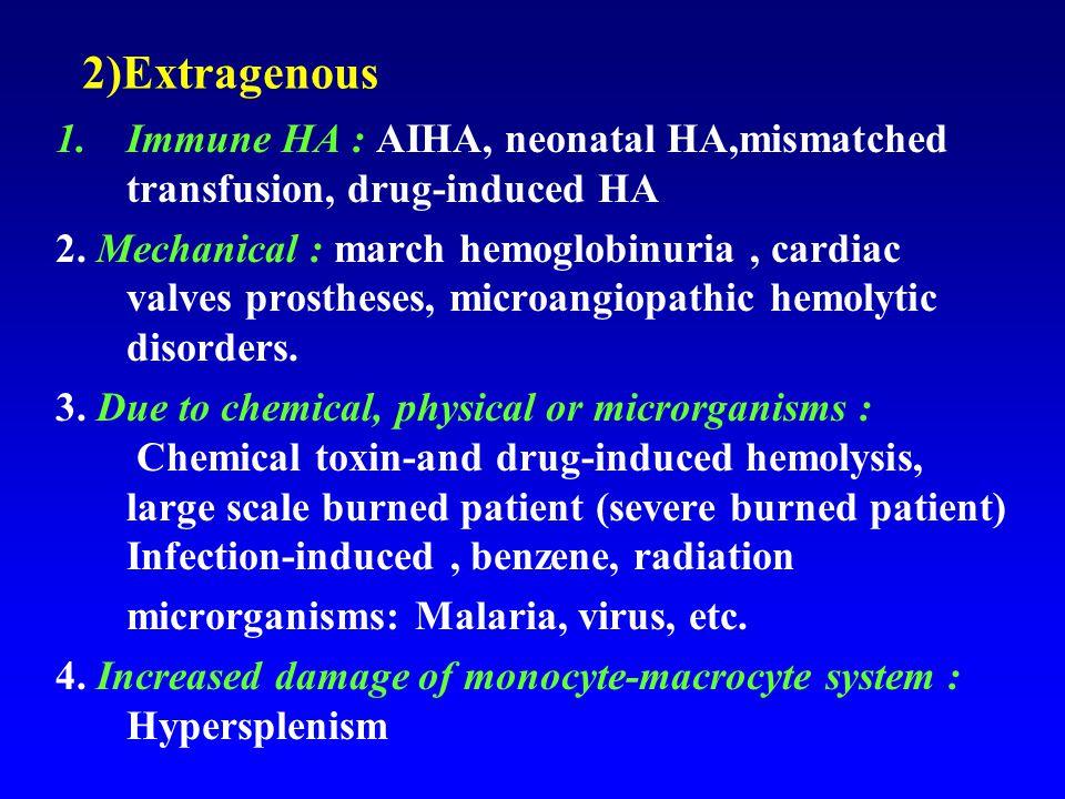 2)Extragenous 1.Immune HA : AIHA, neonatal HA,mismatched transfusion, drug-induced HA 2. Mechanical : march hemoglobinuria, cardiac valves prostheses,