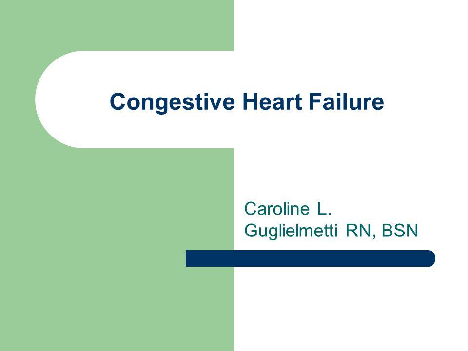 Congestive Heart Failure Caroline L. Guglielmetti RN, BSN