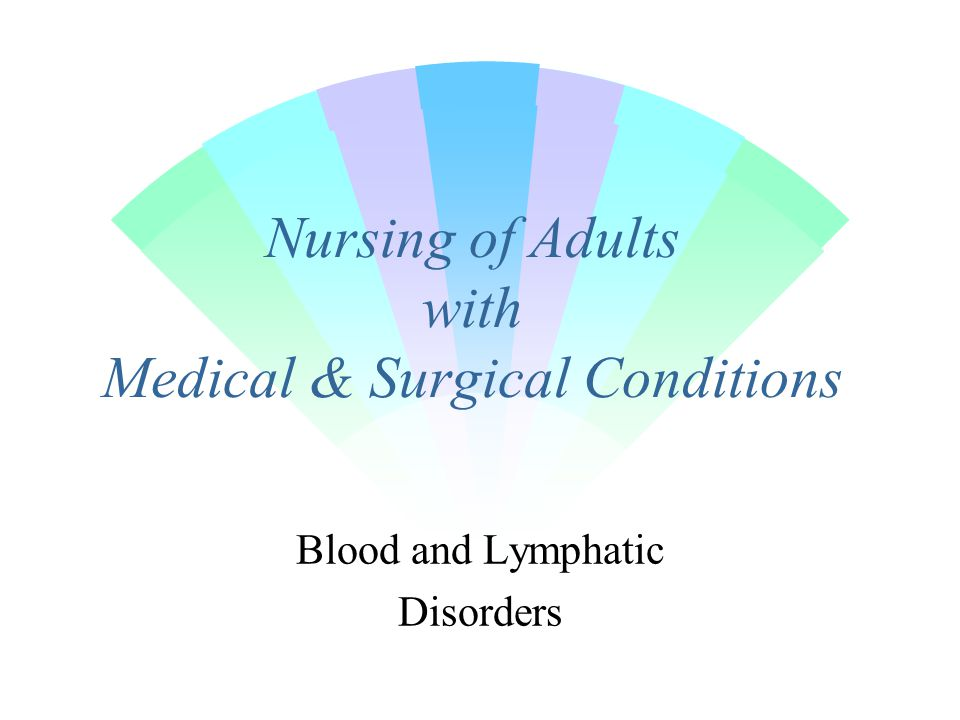 Nursing of Adults with Medical & Surgical Conditions Blood and Lymphatic Disorders