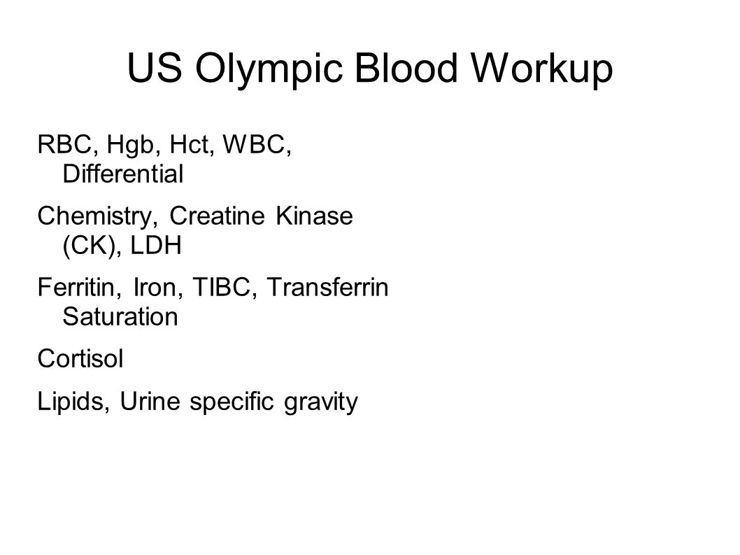 US Olympic Blood Workup RBC, Hgb, Hct, WBC, Differential Chemistry, Creatine Kinase (CK), LDH Ferritin, Iron, TIBC, Transferrin Saturation Cortisol Lipids, Urine specific gravity