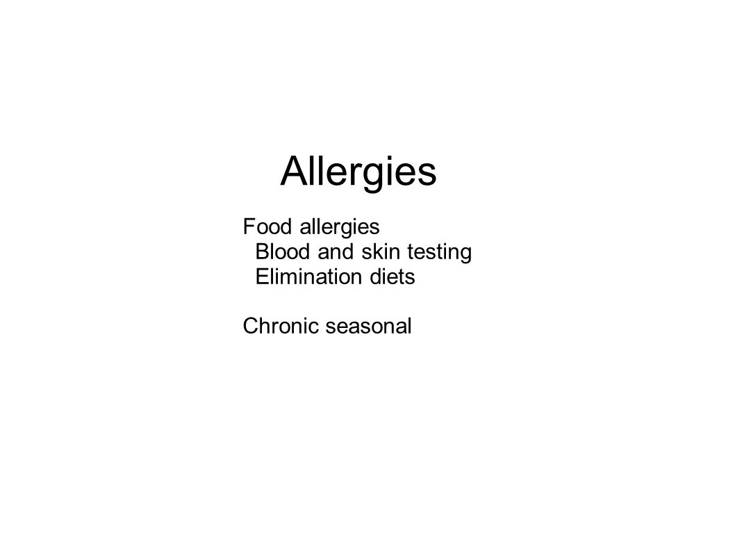 Allergies Food allergies Blood and skin testing Elimination diets Chronic seasonal