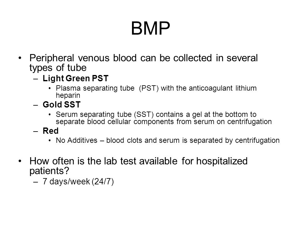 BMP Peripheral venous blood can be collected in several types of tube –Light Green PST Plasma separating tube (PST) with the anticoagulant lithium hep
