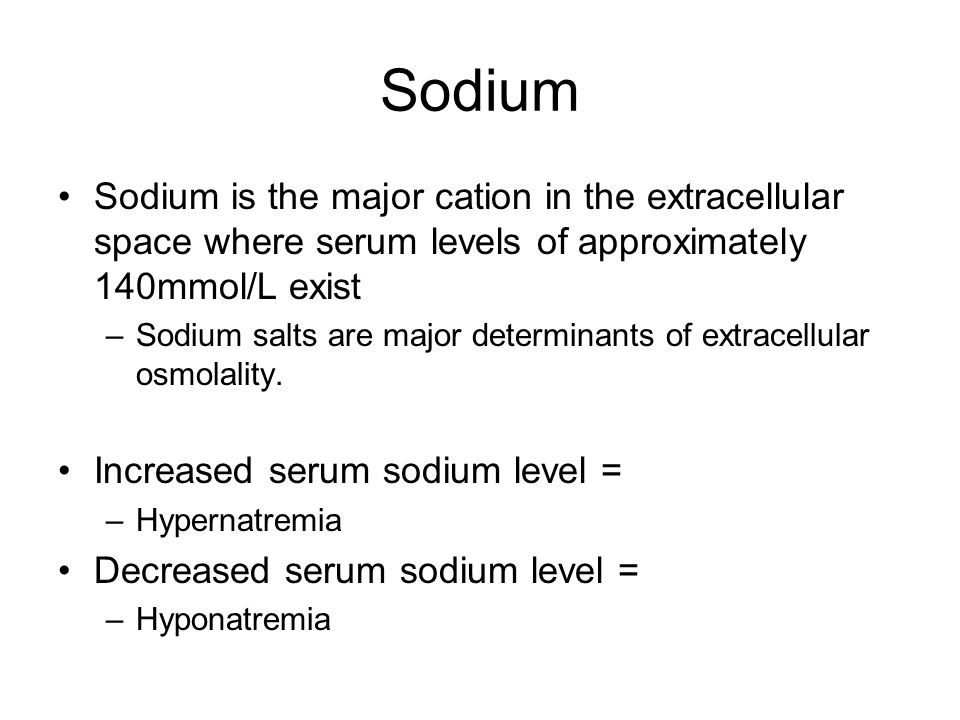 Sodium Sodium is the major cation in the extracellular space where serum levels of approximately 140mmol/L exist –Sodium salts are major determinants