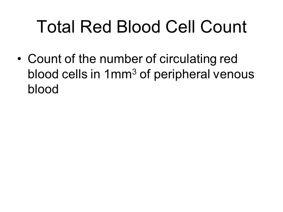 Total Red Blood Cell Count Count of the number of circulating red blood cells in 1mm 3 of peripheral venous blood