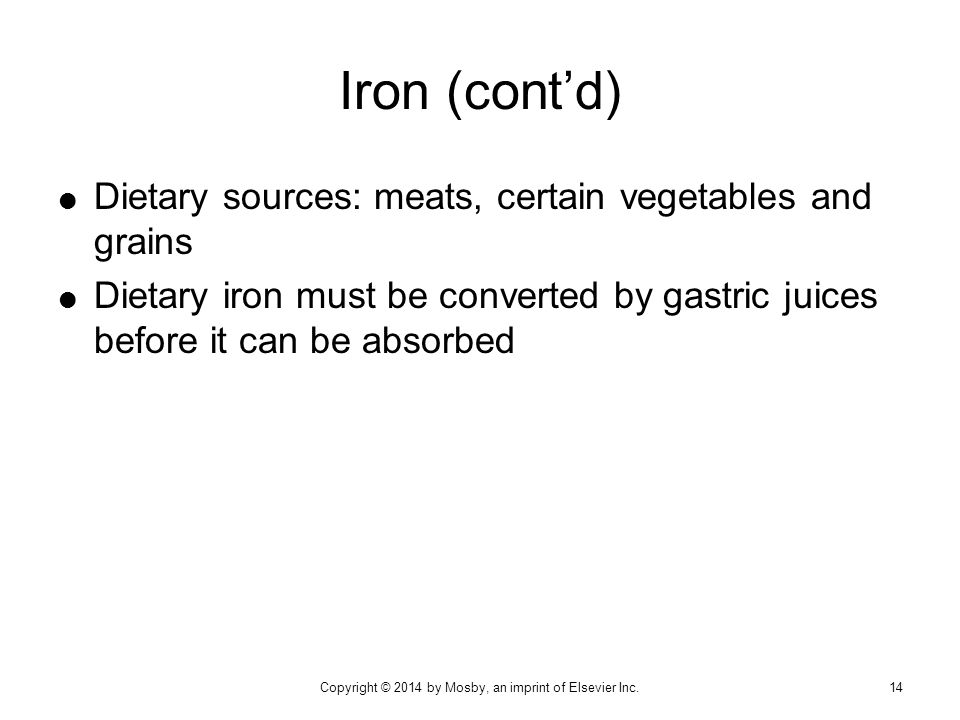  Dietary sources: meats, certain vegetables and grains  Dietary iron must be converted by gastric juices before it can be absorbed Iron (cont'd) Cop