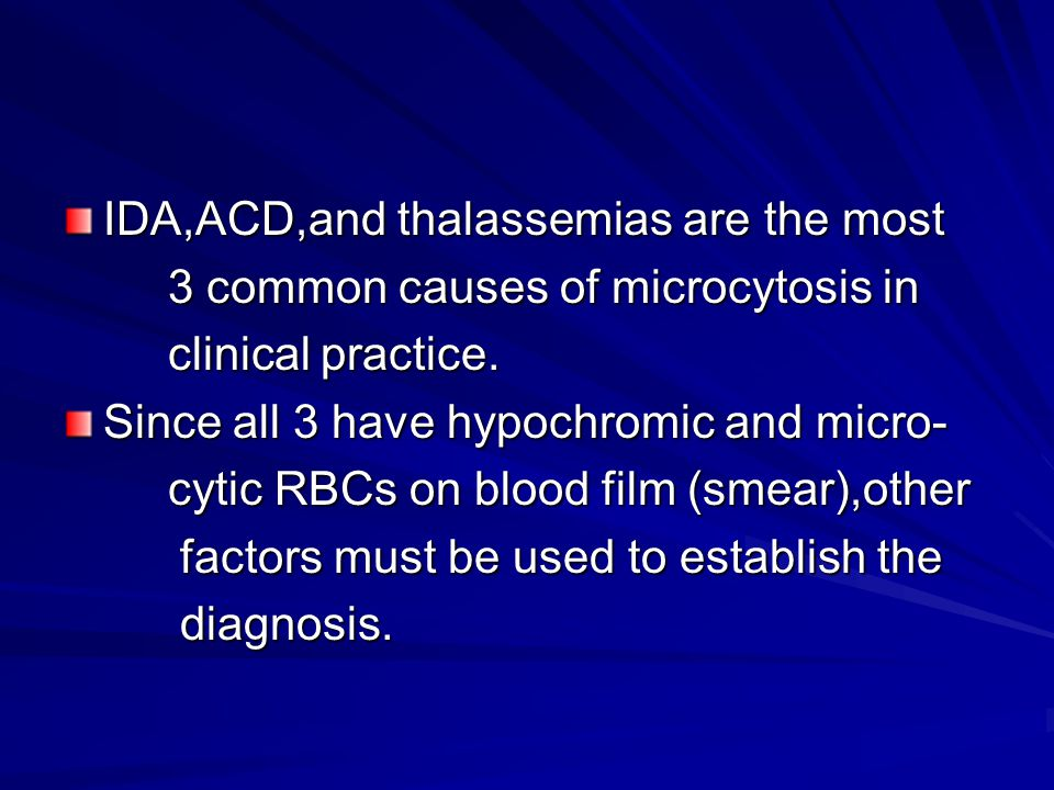 IDA,ACD,and thalassemias are the most 3 common causes of microcytosis in 3 common causes of microcytosis in clinical practice. clinical practice. Sinc