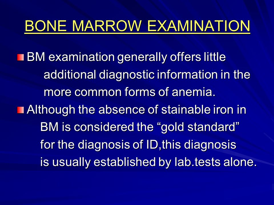 BONE MARROW EXAMINATION BM examination generally offers little additional diagnostic information in the additional diagnostic information in the more