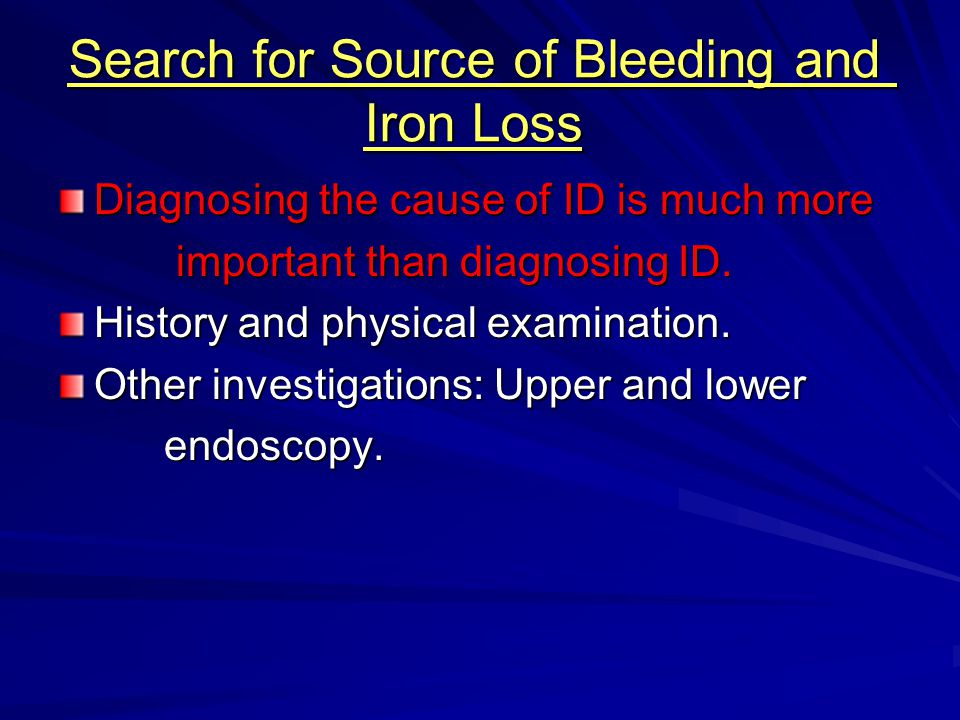 Search for Source of Bleeding and Iron Loss Diagnosing the cause of ID is much more important than diagnosing ID. important than diagnosing ID. Histor