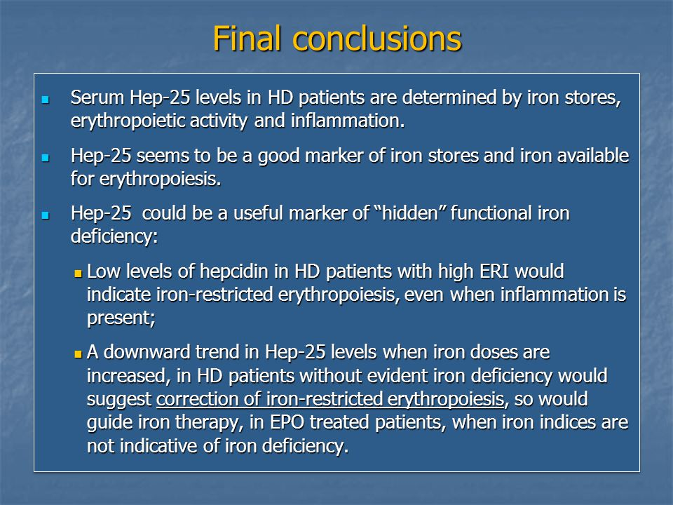Final conclusions Serum Hep-25 levels in HD patients are determined by iron stores, erythropoietic activity and inflammation.
