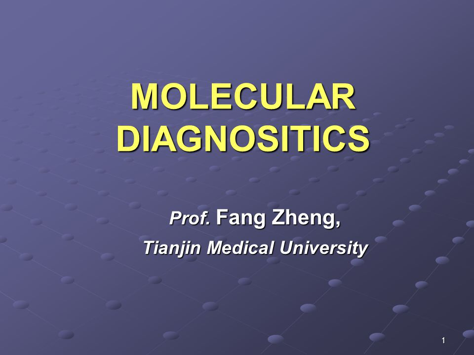 1 MOLECULAR DIAGNOSITICS Prof. Fang Zheng, Tianjin Medical University