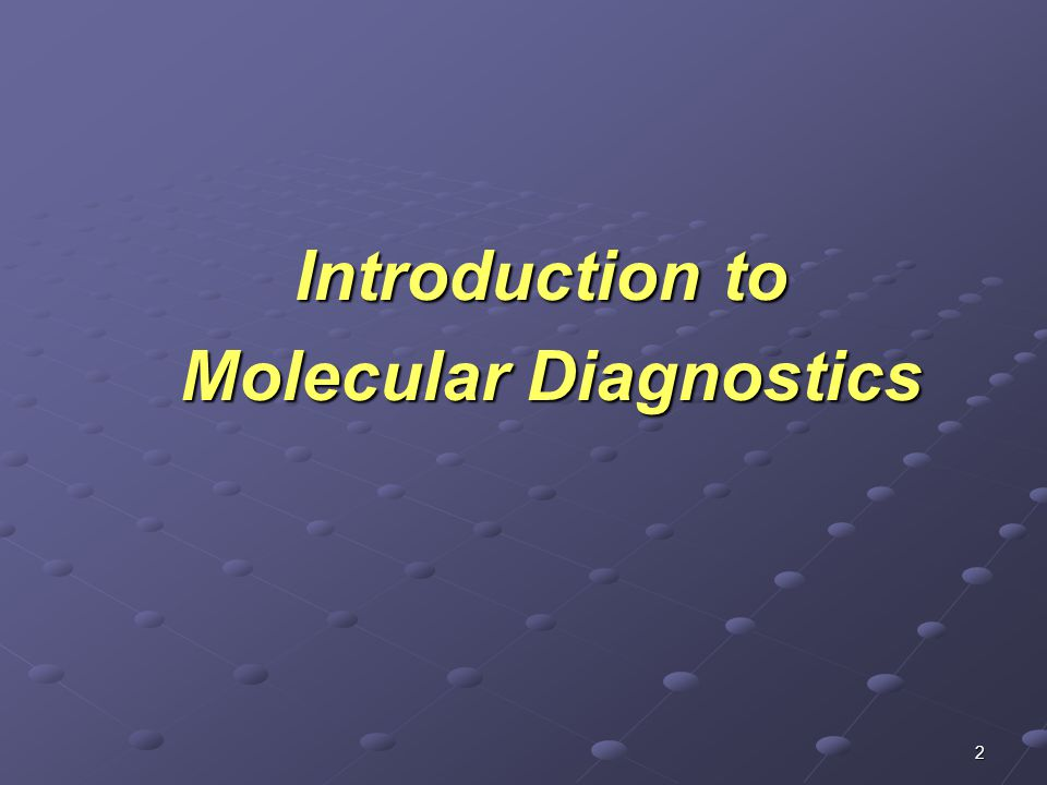 3 Outline Concept of Molecular Diagnostics History of Molecular Diagnostics Impact on Human Diseases Basis for Molecular Assay Management of the course