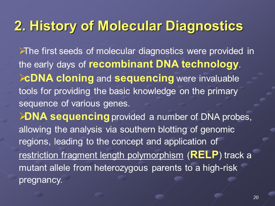 20 2. History of Molecular Diagnostics  The first seeds of molecular diagnostics were provided in the early days of recombinant DNA technology.  cDN