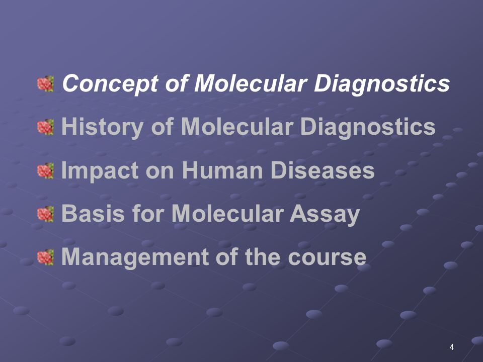 35 Concept of Molecular Diagnostics History of Molecular Diagnostics Impact on Human Diseases Basis for Molecular Assay Management of the course