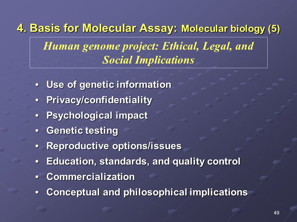 49 4. Basis for Molecular Assay: Molecular biology (5) Use of genetic information Use of genetic information Privacy/confidentiality Privacy/confident