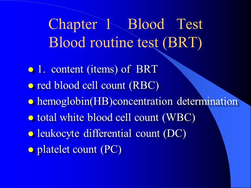 Chapter 1 Blood Test Blood routine test (BRT) l 1. content (items) of BRT l red blood cell count (RBC) l hemoglobin(HB)concentration determination l t