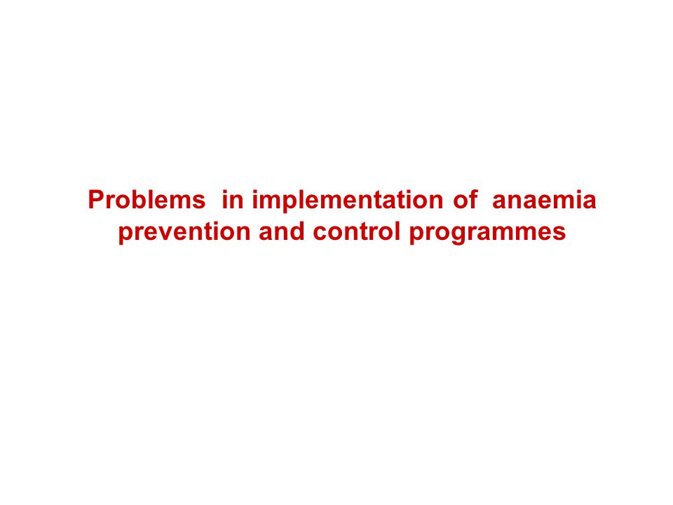 Problems in implementation of anaemia prevention and control programmes
