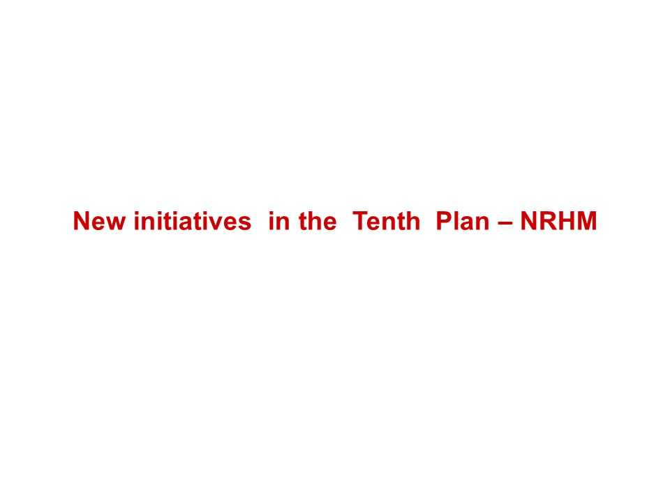 New initiatives in the Tenth Plan – NRHM