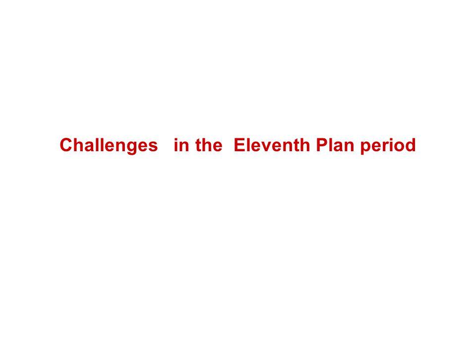 Challenges in the Eleventh Plan period