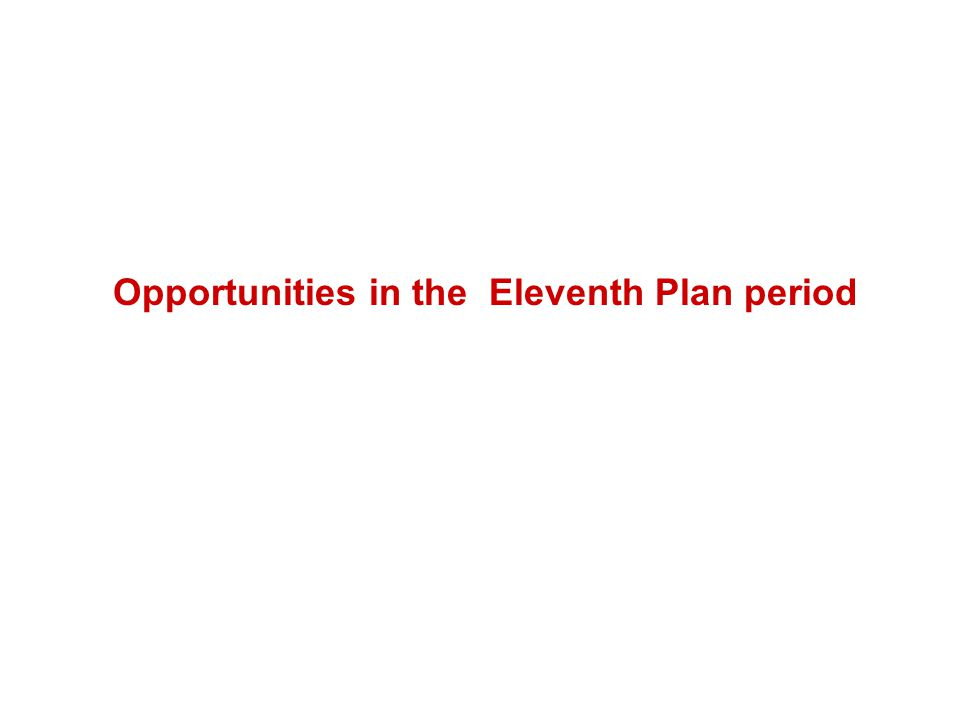 Opportunities in the Eleventh Plan period
