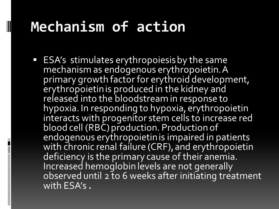 Mechanism of action  ESA's stimulates erythropoiesis by the same mechanism as endogenous erythropoietin.