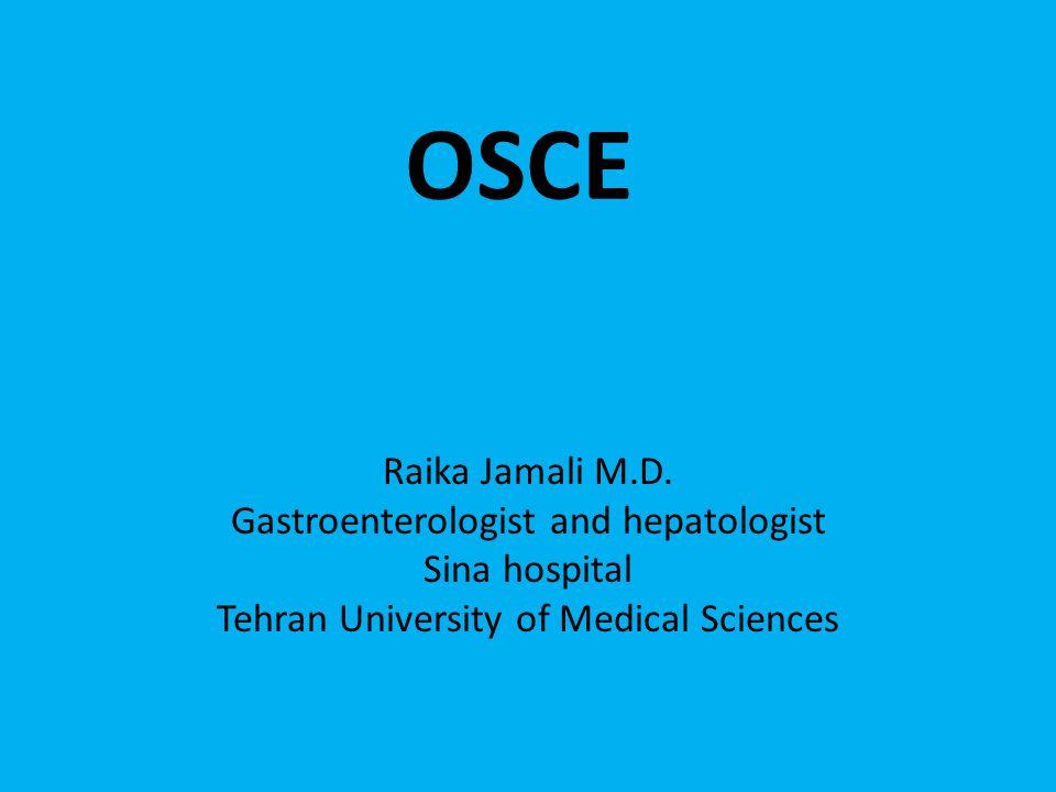 OSCE Raika Jamali M.D. Gastroenterologist and hepatologist Sina hospital Tehran University of Medical Sciences