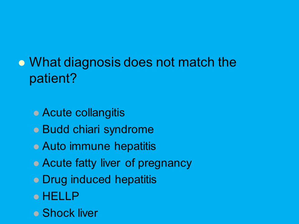 What diagnosis does not match the patient.