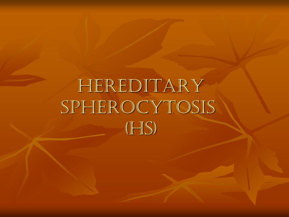 HEREDITARY SPHEROCYTOSIS (HS)