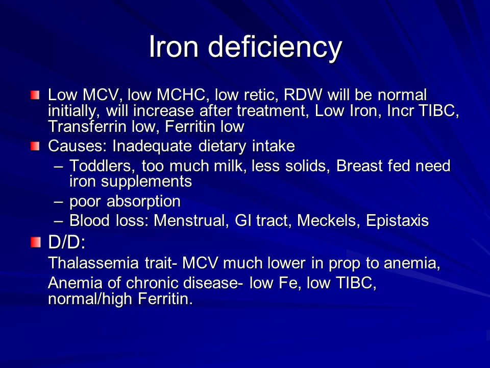 Iron deficiency Low MCV, low MCHC, low retic, RDW will be normal initially, will increase after treatment, Low Iron, Incr TIBC, Transferrin low, Ferri