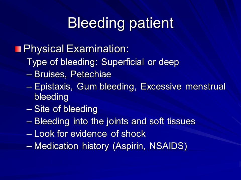 Bleeding patient Physical Examination: Type of bleeding: Superficial or deep –Bruises, Petechiae –Epistaxis, Gum bleeding, Excessive menstrual bleedin