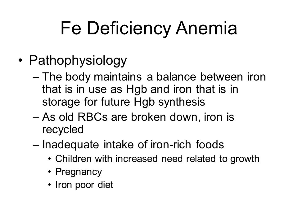 Fe Deficiency Anemia Pathophysiology –The body maintains a balance between iron that is in use as Hgb and iron that is in storage for future Hgb synth