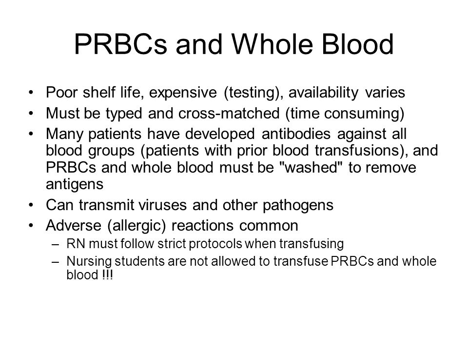 PRBCs and Whole Blood Poor shelf life, expensive (testing), availability varies Must be typed and cross-matched (time consuming) Many patients have de