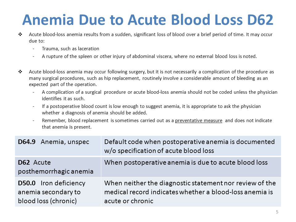 Anemia Due to Acute Blood Loss D62  Acute blood-loss anemia results from a sudden, significant loss of blood over a brief period of time. It may occu