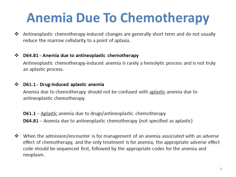 Anemia Due To Chemotherapy  Antineoplastic chemotherapy-induced changes are generally short term and do not usually reduce the marrow cellularity to