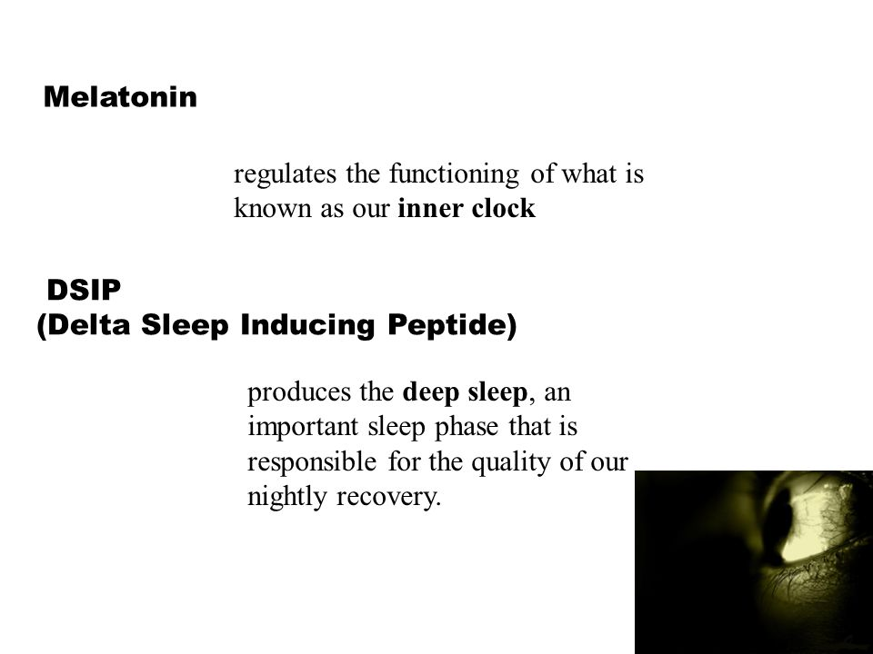 Melatonin DSIP (Delta Sleep Inducing Peptide) regulates the functioning of what is known as our inner clock produces the deep sleep, an important sleep phase that is responsible for the quality of our nightly recovery.
