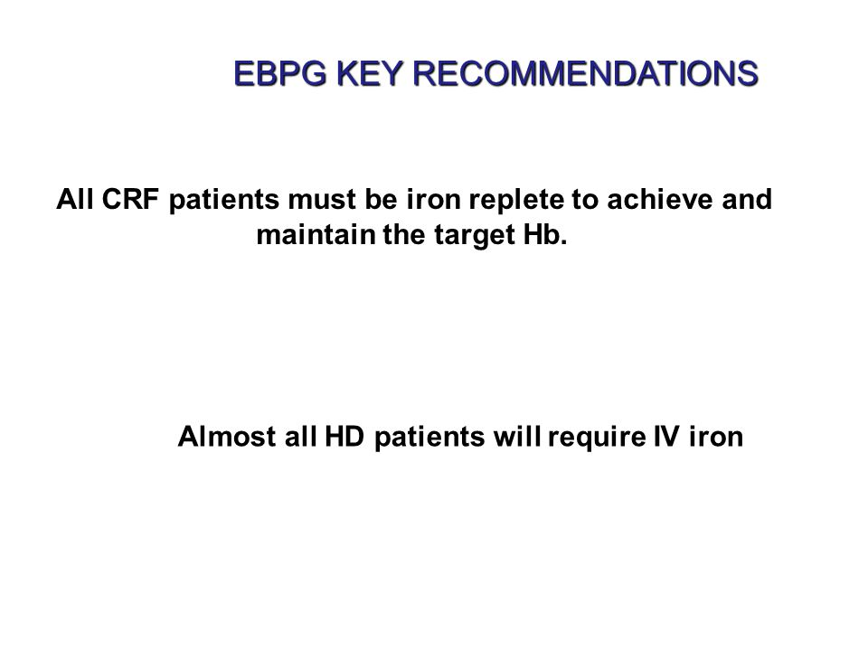 All CRF patients must be iron replete to achieve and maintain the target Hb.