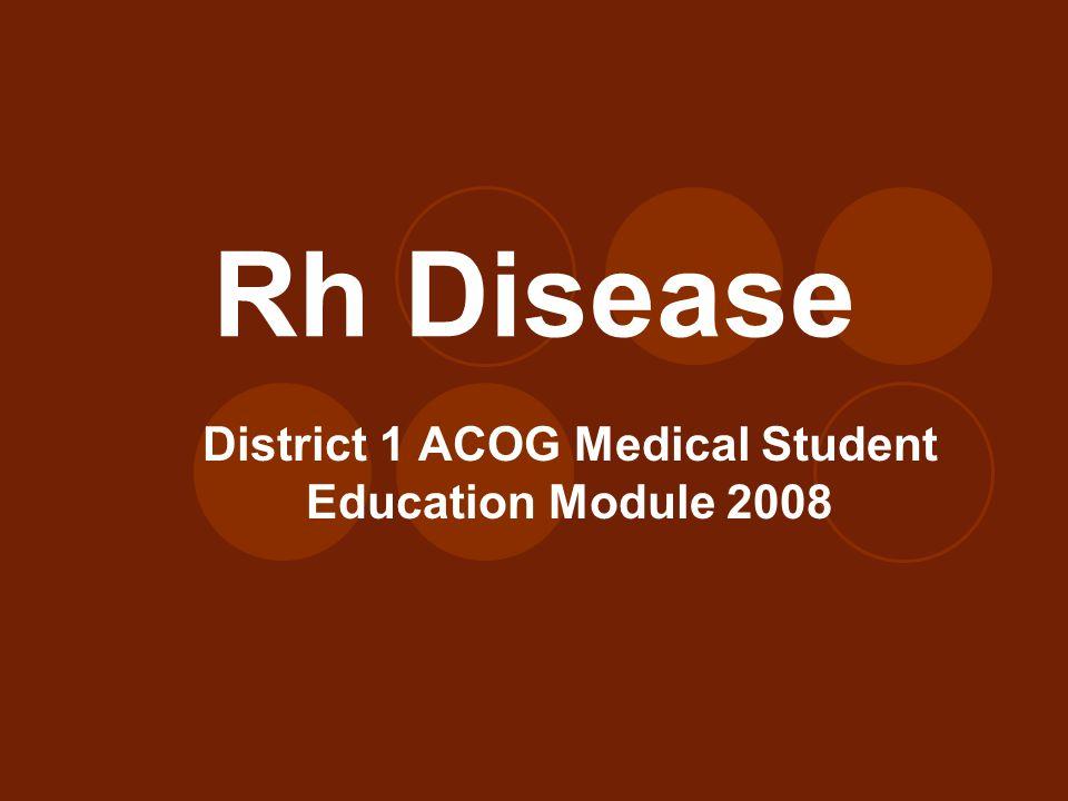 Rh Disease District 1 ACOG Medical Student Education Module 2008