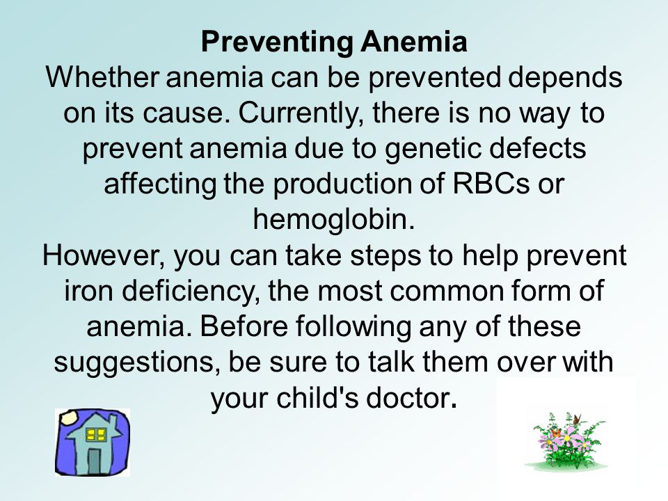 Preventing Anemia Whether anemia can be prevented depends on its cause.
