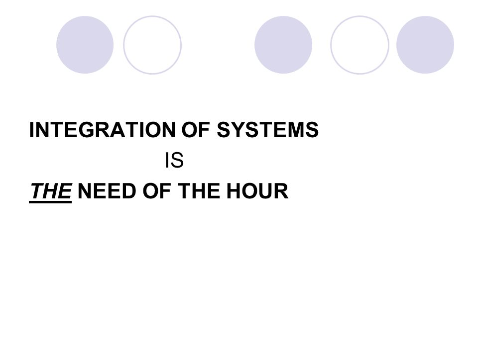 INTEGRATION OF SYSTEMS IS THE NEED OF THE HOUR