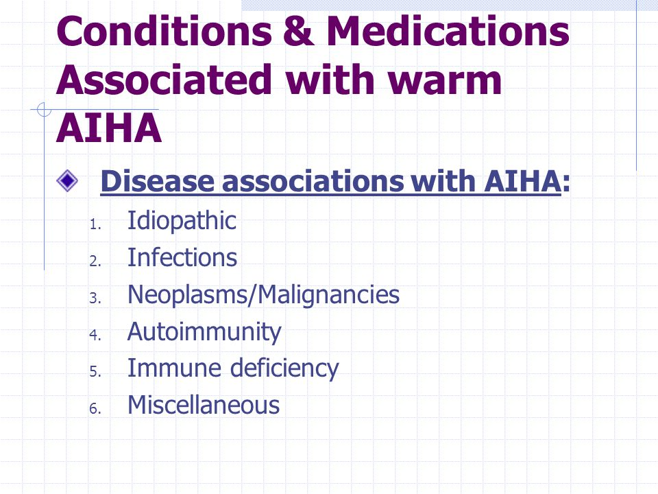 Conditions & Medications Associated with warm AIHA Disease associations with AIHA: 1.